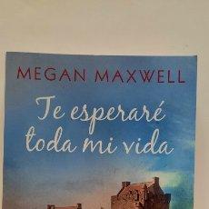 Libros: TE ESPERARE TODA MI VIDA DE MEGAN MAXWELL NUEVO. Lote 278422003