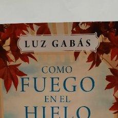 Libros: COMO FUEGO EN EL HIELO DE LUZ GABÁS. Lote 280125343