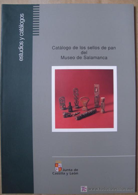 CATÁLOGO DE LOS SELLOS DE PAN DEL MUSEO DE SALAMANCA. (Libros Nuevos - Humanidades)