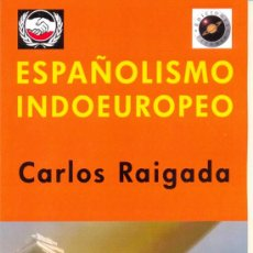Libros: ESPAÑOLISMO INDOEUROPEO ¿SON ARIOS LOS ESPAÑOLES? POR CARLOS RAIGADA GASTOS DE ENVIO GRATIS. Lote 293499883