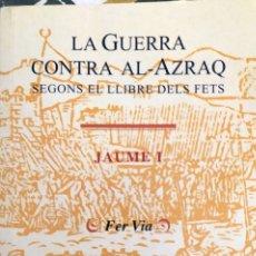 Libros: LA GUERRA CONTRA AL AZRAQ. SEGONS EL LLIBRE DELS FETS - JAUME I . Lote 180179841