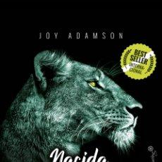 Libros: NACIDA LIBRE. LA HISTORIA DE LA LEONA ELSA. JOY ADAMSON.. Lote 180968286
