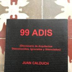 Libros: 99 ADIS DICCIONARIO DE ARQUITECTOS DESCONOCIDOS, IGNORADOS Y SILENCIADOS. Lote 183557987