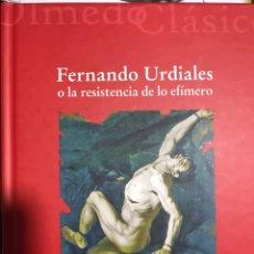 Libros: FERNANDO URDIALES O LA RESISTENCIA DE LO EFÍMERO. Lote 183606022