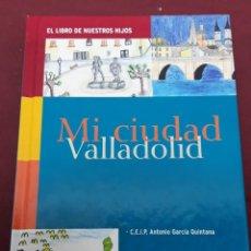 Libros: MI CIUDAD VALLADOLID. C. E. I. P ANTONIO GARCIA QUINTANA. 2009. Lote 183742392