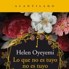 Libros: LO QUE NO ES TUYO NO ES TUYO. HELEN OYEYEMI.. Lote 184743800