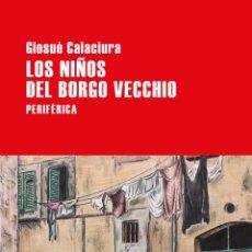 Libros: LOS NIÑOS DEL BORGO VECCHIO.- GIOSUÈ CALACIURA . Lote 184890021