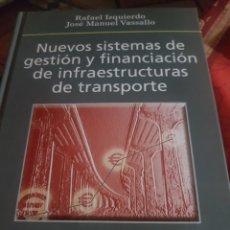 Libros: NUEVOS SISTEMAS DE GESTIÓN Y FINANCIACIÓN DE INFRAESTRUCTURAS DE TRANSPORTE, DE IZQUIERDO Y VASALLO.. Lote 188823387