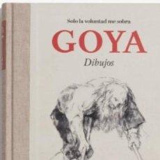 Libros: GOYA. DIBUJOS. SOLO LA VOLUNTAD ME SOBRA) CATÁLOGO DE LA EXPOSICIÓN GOYA. DIBUJOS. SOLO LA VOLUNTAD. Lote 199419923