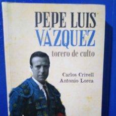 Libros: PEPE LUIS VÁZQUEZ, TORERO DE CULTO. Lote 189598200
