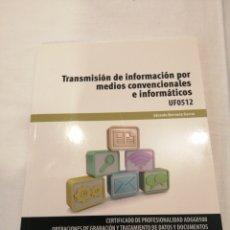 Libros: TRANSMISION DE INFORMACION POR MEDIOS CONVENCIONALES E INFORMATICOS. EDUARDO BERRUETA. UF0512. Lote 190454443