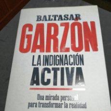 Libros: LA INDIGNACIÓN ACTIVA., BALTASAR GARZON. Lote 190625281