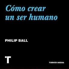 Libros: CÓMO CREAR UN SER HUMANO BALL, PHILIP PUBLICADO POR TURNER PUBLICACIONES S.L. (2020) ISBN 10: 8417. Lote 191878566
