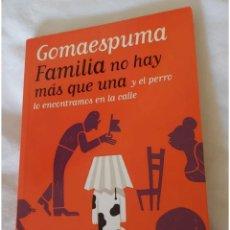 Libros: GOMAESPUMA. FAMILIA NO HAY MÁS QUE UNA Y EL PERRO LO ENCONTRAMOS EN LA CALLE. Lote 192029273