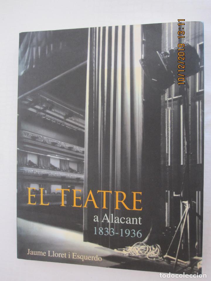 EL TEATRE A ALACANT 1833 - 1936 LLORET I ESQUERDO JAUME (Libros nuevos sin clasificar)