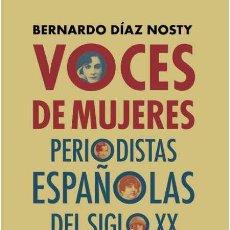 Libros: VOCES DE MUJERES. PERIODISTAS ESPAÑOLAS DEL SIGLO XX, NACIDAS ANTES DEL FINAL DE LA GUERRA CIVIL.. Lote 192508075