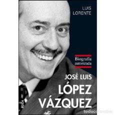 Libros: JOSE LUIS LÓPEZ VÁZQUEZ BIOGRAFÍA AUTORIZADA LIBRO NUEVO PRECINTADO. Lote 194087402