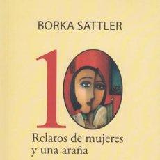 Libros: 10 RELATOS DE MUJERES Y UNA ARAÑA - BORKA SATTLER. Lote 194506777