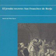 Libros: EL JESUITA SECRETO: SAN FRANCISCO DE BORJA - RYAN, Mª DEL PILAR. Lote 196097742