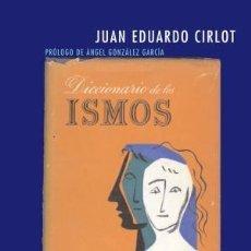 Libros: DICCIONARIO DE LOS ISMOS JUAN EDUARDO CIRLOT SIRUELA, SPAIN, 2007 GASTOS DE ENVIO GRATIS. Lote 196145658