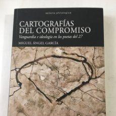 Libros: MIGUEL ANGEL GARCIA-CARTOGRAFIAS DEL COMPROMISO-CALAMBUR 2016 PRIMERA EDICION-POETAS DEL 27-RARO. Lote 196159421