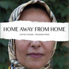 Libros: HOME AWAY FROM HOME. CARMEN DORADO Y MACARENA PÉREZ. Lote 197758680