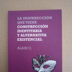 Libros: LIBRO - LA INSURRECCIÓN QUE VIENE-CONSTRUCCIÓN IDENTITARIA Y ALTERNATIVA EXISTENCIAL (ALAIN C.). Lote 197862420