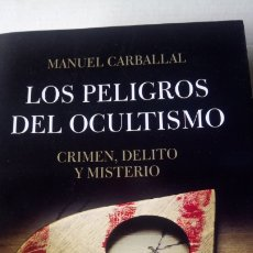 Libros: LIBRO LOS PELIGROS DEL OCULTISMO. MANUEL CARBALLAL. EDITORIAL LUCIÉRNAGA. AÑO 2017.. Lote 198392891
