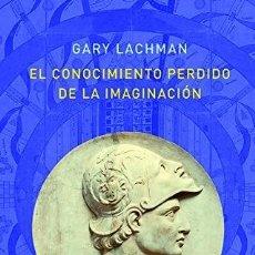 Libros: EL CONOCIMIENTO PERDIDO DE LA IMAGINACION LACHMAN, GARY : EDITORIAL ATALANTA, 2020. CARTONÉ. CONDIC. Lote 199447898