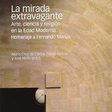 Libros: LA MIRADA EXTRAVAGANTE. ARTE, CIENCIA Y RELIGIÓN EN LA EDAD MODERNA. HOMENAJE A FERNANDO MARÍAS DE C. Lote 199448645