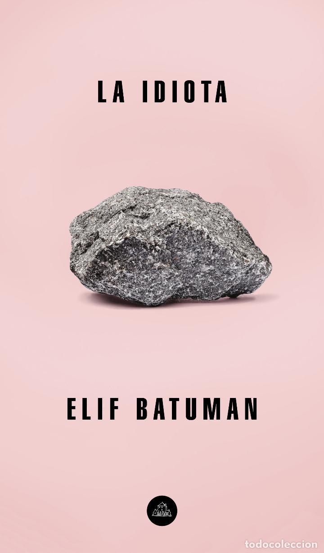 LA IDIOTA. ELIF BATUMAN. (Libros nuevos sin clasificar)