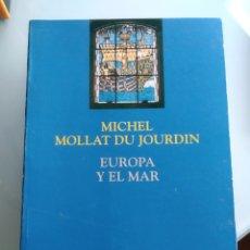 Libros: EUROPA Y EL MAR - MICHEL MOULLAT DU JOURDIN (NUEVO). Lote 200559857
