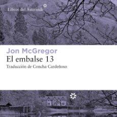 Libros: JON MCGREGOR. EL EMBALSE 13.. Lote 202942232