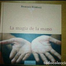 Libros: LIBRO. LA MAGIA DE LA MANO DE FRANCISCO RODRÍGUEZ. Lote 203149198