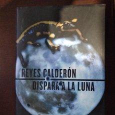 Libros: DISPARA A LA LUNA. REYES CALDERON. GASTOS DE ENVIO INCLUDIOS. Lote 203391792