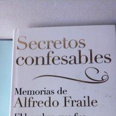 Libros: LIBRO SECRETOS CONFESABLES. ALFREDO FRAILE. EDITORIAL PENÍNSULA. AÑO 2014.. Lote 205666020