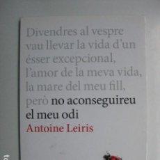 Libros: LIBRO - NO ACONSEGUIREU EL MEU ODI - ED. EDICIONS 62 - ANTOINE LEIRIS - EN CATALAN. Lote 205819708