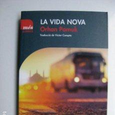 Libros: LIBRO - LA VIDA NOVA - ED. MES LLIBRES - ORHAN PAMUK - EN CATALAN NUEVO. Lote 205824635