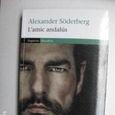 Libros: LIBRO - L'AMIC ANDALUS - ED. EMPURIES - ALEXANDER SODERBERG - NUEVO EN CATALAN. Lote 205830022
