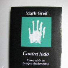 Libros: LIBRO - CONTRA TODO COMO VIVIR EN TIEMPOS DESHONESTOS - ED. ANAGRMA - MARK GREIF - NUEVO. Lote 205832242