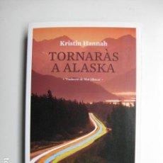 Libros: LIBRO - TORNARAS A ALASKA - ED. AMSTERDAM - KRISTIN HANNAH - NUEVO EN CATALAN. Lote 205837205