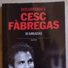 Libros: DESCUBRIENDO A CESC FÀBREGAS - 35 MIRADAS - JORDI GIL. Lote 206331792