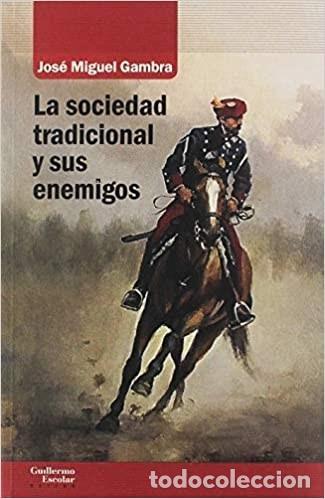 LA SOCIEDAD TRADICIONAL Y SUS ENEMIGOS. JOSÉ MIGUEL GAMBRA (Libros nuevos sin clasificar)