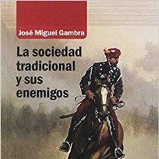 Libros: LA SOCIEDAD TRADICIONAL Y SUS ENEMIGOS. JOSÉ MIGUEL GAMBRA. Lote 206969965