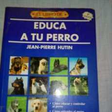 Libros: EDUCA A TU PERRO--JEAN -PIERRE HUTIN. Lote 208200518