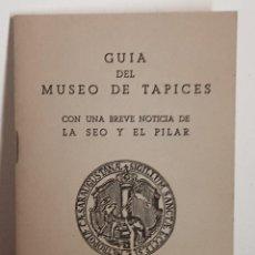 Libros: GUIA DEL MUSEO DE TAPICES CON UNA BREVE NOTICIA DE LA SEO Y EL PILAR - ZARAGOZA 1963. Lote 208812913