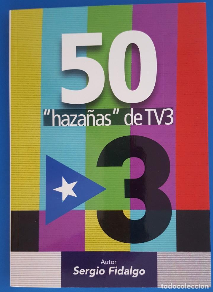 LIBRO / 50 HAZAÑAS DE TV3 - SERGIO FIDALGO, 1ª EDICION DICIEMBRE 2018, EDICIONES HILDY (Libros nuevos sin clasificar)