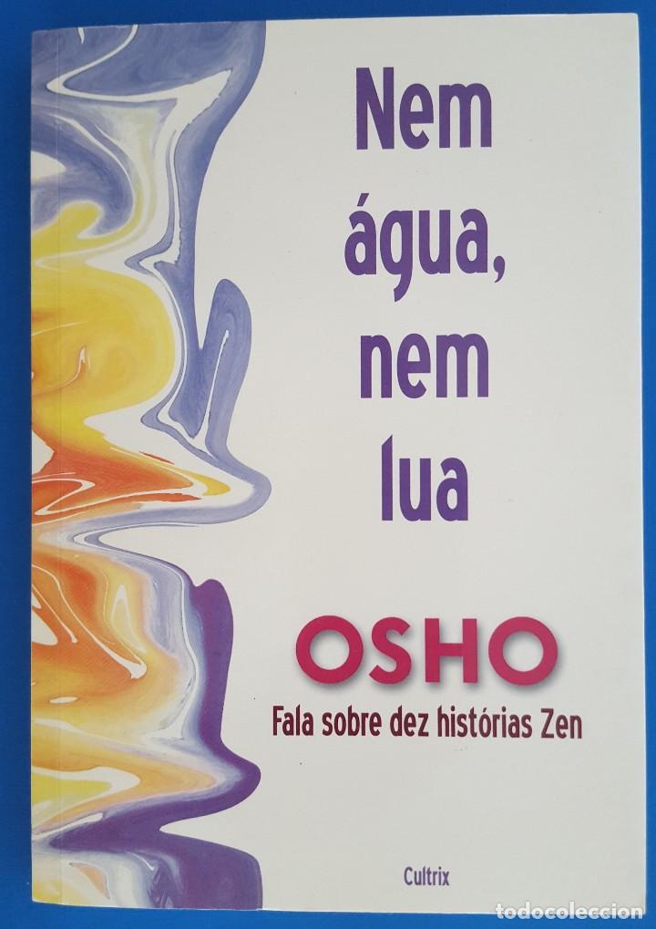 LIBRO / OSHO - NEM AGUA, NEM LUA, HABLA SOBRE 10 HISTORIAS DE ZEN 2006 CULTRIX (BRASIL) (Libros nuevos sin clasificar)