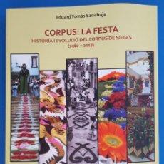 Libros: LIBRO / EDUARD TOMÁS SANAHUJA - CORPUS LA FESTA, HISTORIA I EVOLUCIO DEL CORPUS DE SITGES 1360-2017. Lote 210587633