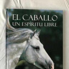 Libros: LIBRO SOBRE EL CABALLO UN ESPIRITU LIBRE. Lote 210670866